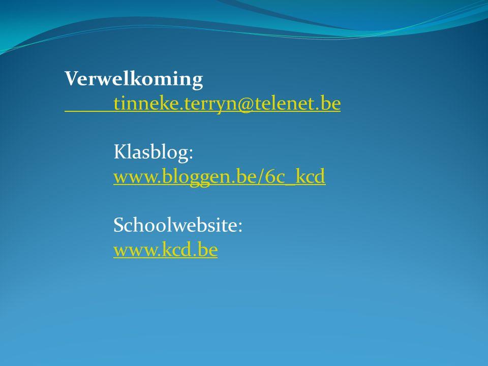 Verwelkoming tinneke.terryn@telenet.be Klasblog: www.bloggen.be/6c_kcd www.bloggen.be/6c_kcd Schoolwebsite: www.kcd.be
