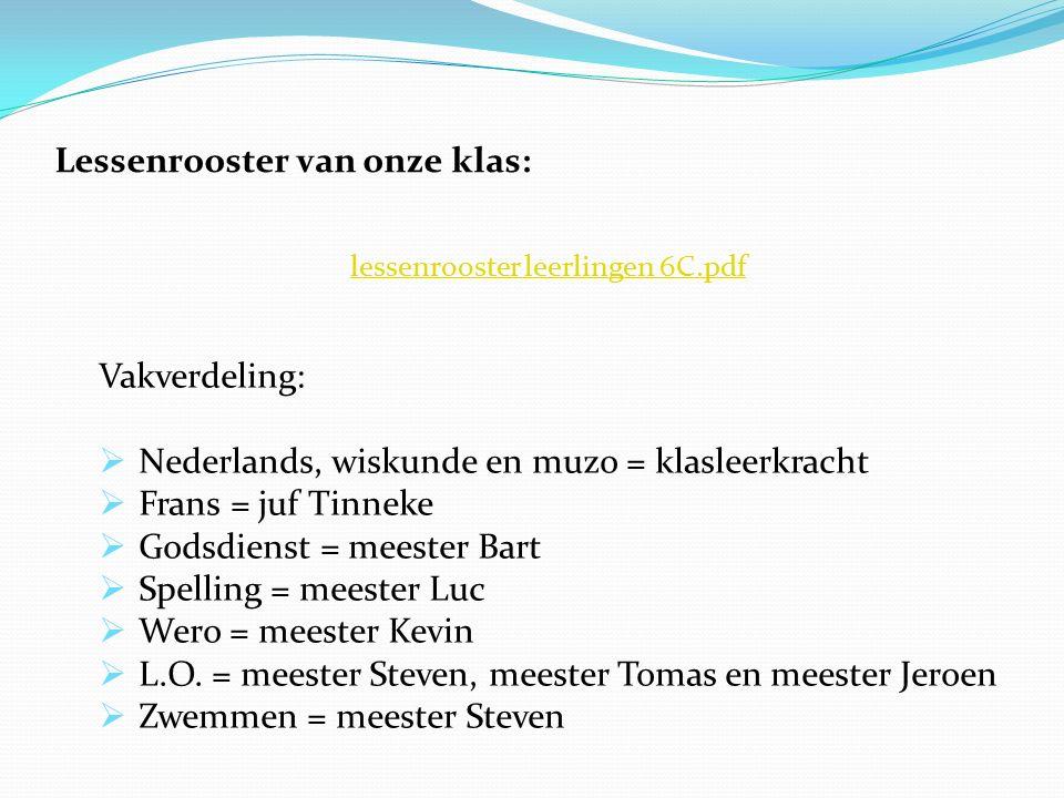 Lessenrooster van onze klas: lessenrooster leerlingen 6C.pdf Vakverdeling:  Nederlands, wiskunde en muzo = klasleerkracht  Frans = juf Tinneke  God