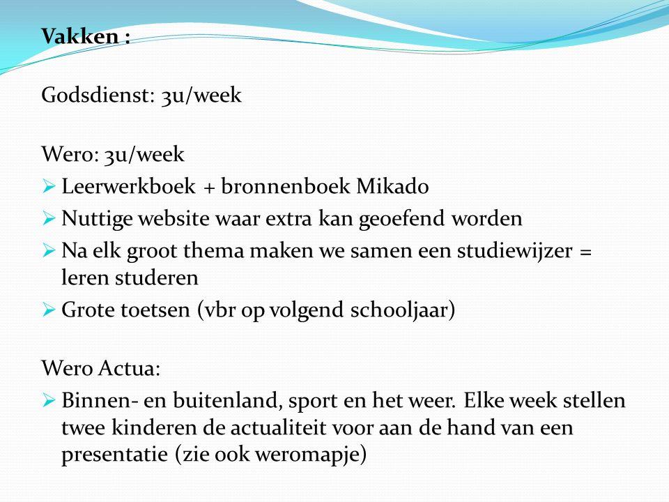 Vakken : Godsdienst: 3u/week Wero: 3u/week  Leerwerkboek + bronnenboek Mikado  Nuttige website waar extra kan geoefend worden  Na elk groot thema m