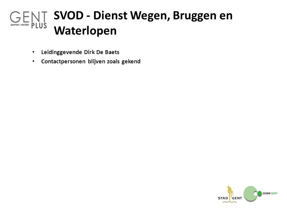 SVOD - Dienst Wegen, Bruggen en Waterlopen Leidinggevende Dirk De Baets Contactpersonen blijven zoals gekend