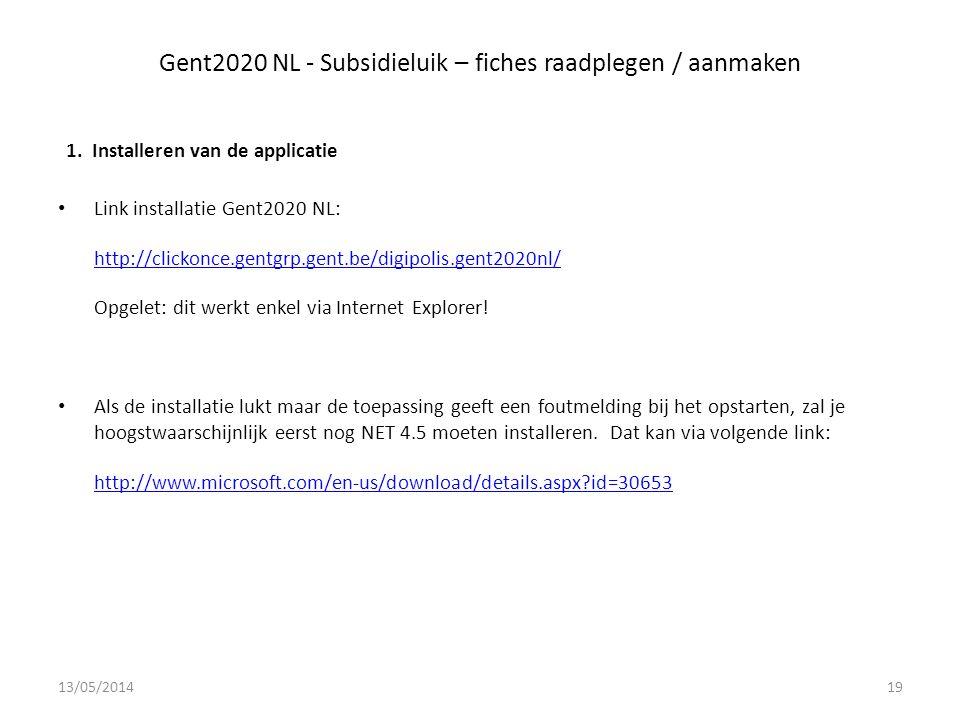Gent2020 NL - Subsidieluik – fiches raadplegen / aanmaken 1.Installeren van de applicatie Link installatie Gent2020 NL: http://clickonce.gentgrp.gent.be/digipolis.gent2020nl/ Opgelet: dit werkt enkel via Internet Explorer.
