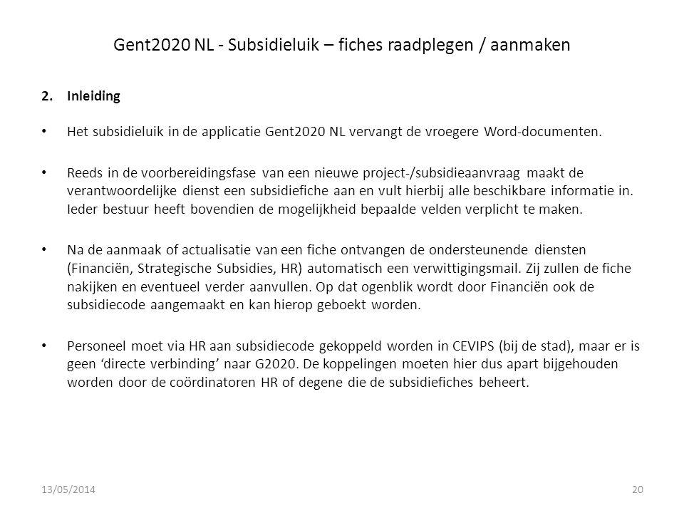Gent2020 NL - Subsidieluik – fiches raadplegen / aanmaken 2.Inleiding Het subsidieluik in de applicatie Gent2020 NL vervangt de vroegere Word-documenten.