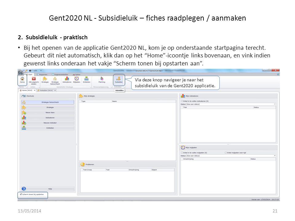 Gent2020 NL - Subsidieluik – fiches raadplegen / aanmaken 2.Subsidieluik - praktisch Bij het openen van de applicatie Gent2020 NL, kom je op onderstaande startpagina terecht.