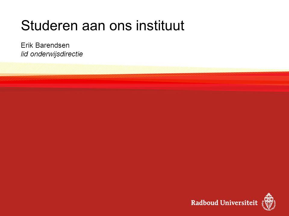 Verdiepen en verbreden Huygens colleges FNWI colleges buiten je vakgebied (jaar 2–3) Radboud Honours Academy Verdieping binnen je eigen vakgebied; samenwerking met excellente collega- studenten (jaar 2–3) Radboud Honours Programme Multidisciplinaire cursussen buiten FNWI (jaar 2–3) Dubbele bachelor Informatica–Wiskunde (jaar 1–3)
