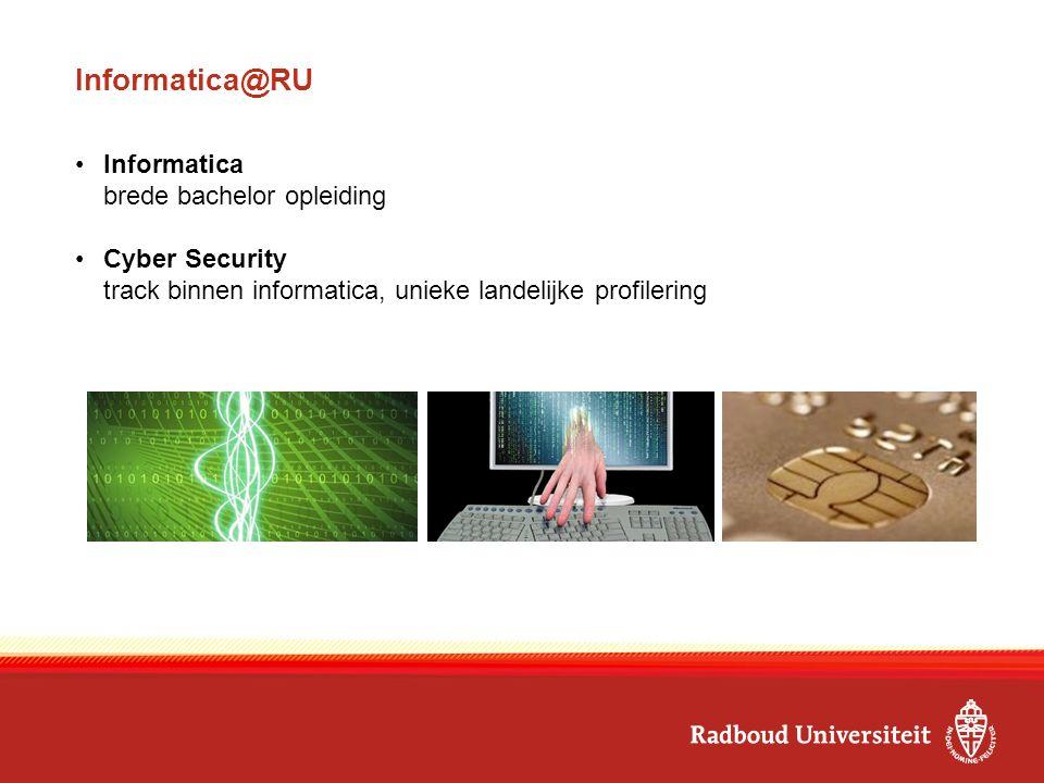 Informatica@RU Informatica brede bachelor opleiding Cyber Security track binnen informatica, unieke landelijke profilering
