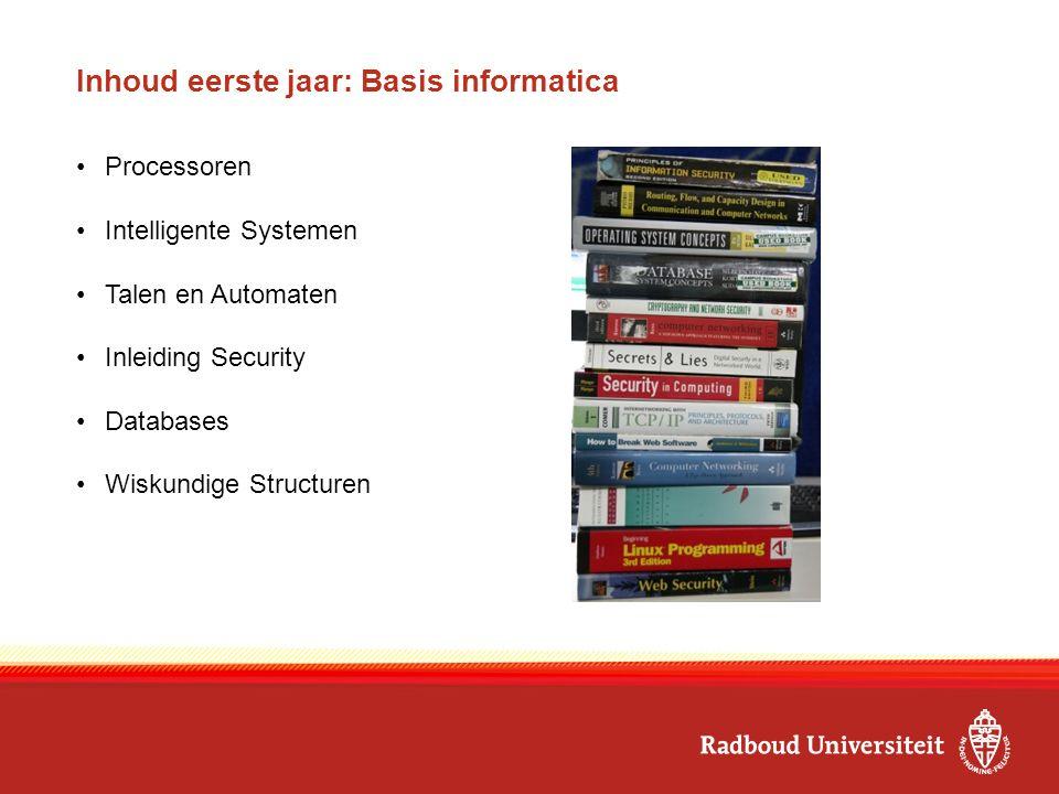 Inhoud eerste jaar: Basis informatica Processoren Intelligente Systemen Talen en Automaten Inleiding Security Databases Wiskundige Structuren