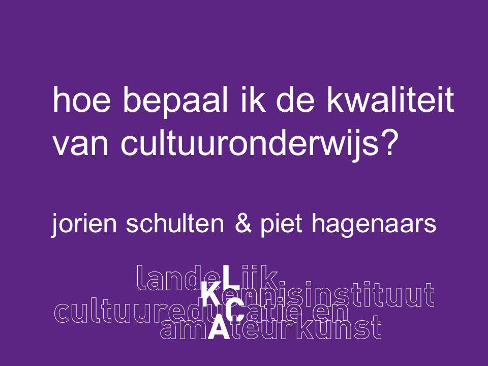 hoe bepaal ik de kwaliteit van cultuuronderwijs jorien schulten & piet hagenaars