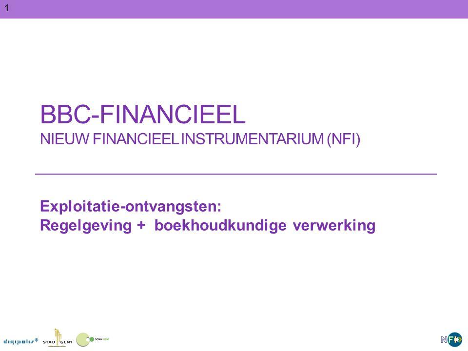 1 BBC-FINANCIEEL NIEUW FINANCIEEL INSTRUMENTARIUM (NFI) Exploitatie-ontvangsten: Regelgeving + boekhoudkundige verwerking 1