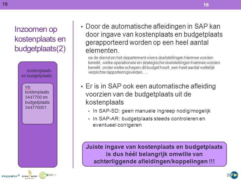 16 Juiste ingave van kostenplaats en budgetplaats is dus héél belangrijk omwille van achterliggende afleidingen/koppelingen !!.