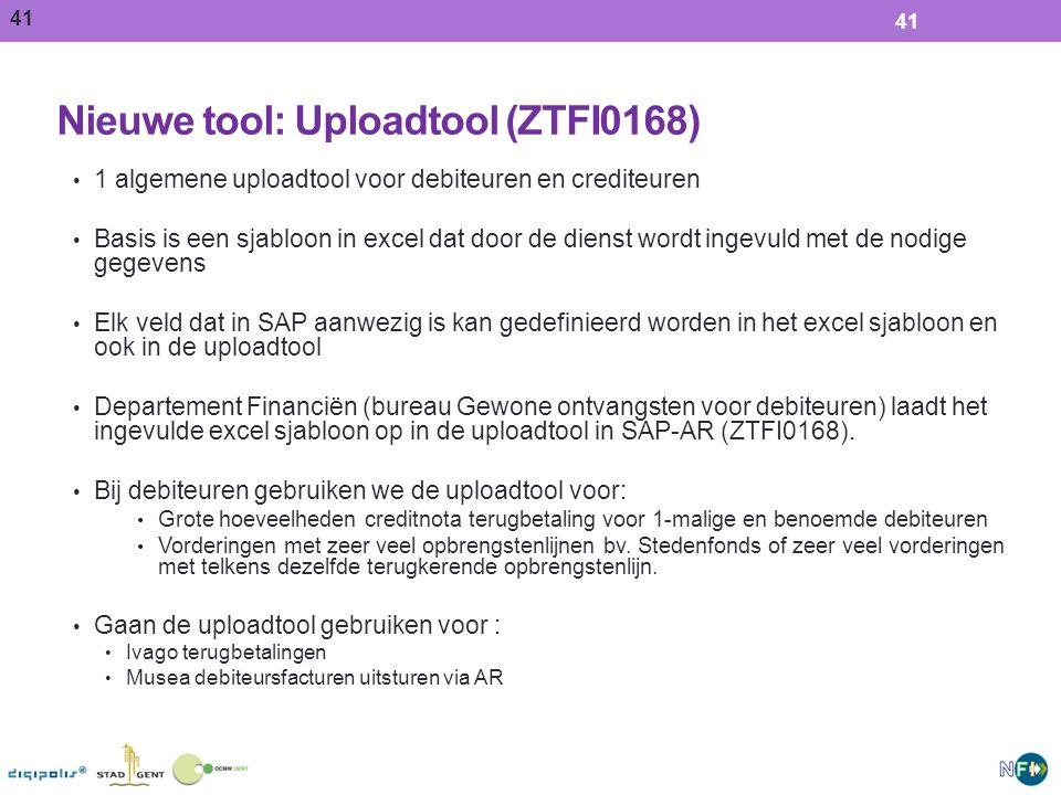 41 Nieuwe tool: Uploadtool (ZTFI0168) 41 1 algemene uploadtool voor debiteuren en crediteuren Basis is een sjabloon in excel dat door de dienst wordt ingevuld met de nodige gegevens Elk veld dat in SAP aanwezig is kan gedefinieerd worden in het excel sjabloon en ook in de uploadtool Departement Financiën (bureau Gewone ontvangsten voor debiteuren) laadt het ingevulde excel sjabloon op in de uploadtool in SAP-AR (ZTFI0168).