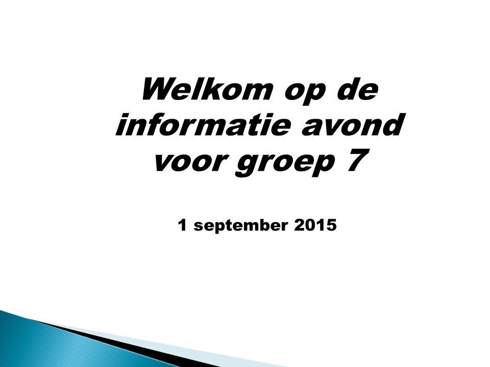 Welkom op de informatie avond voor groep 7 1 september 2015