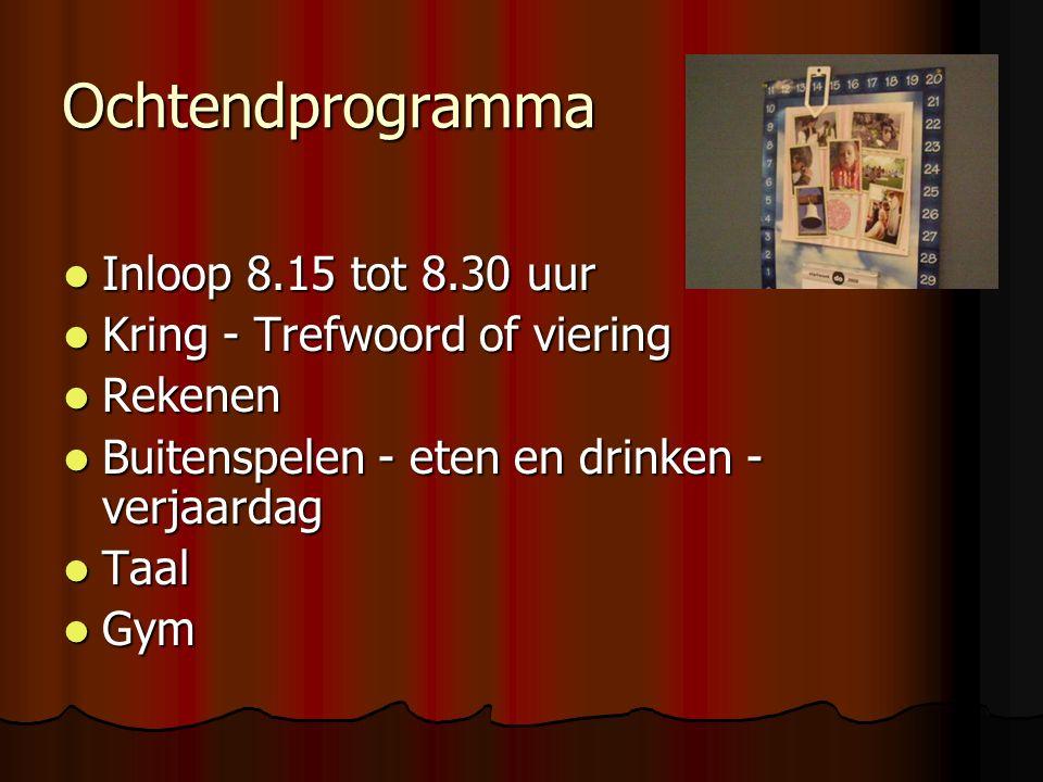 Ochtendprogramma Inloop 8.15 tot 8.30 uur Inloop 8.15 tot 8.30 uur Kring - Trefwoord of viering Kring - Trefwoord of viering Rekenen Rekenen Buitenspelen - eten en drinken - verjaardag Buitenspelen - eten en drinken - verjaardag Taal Taal Gym Gym