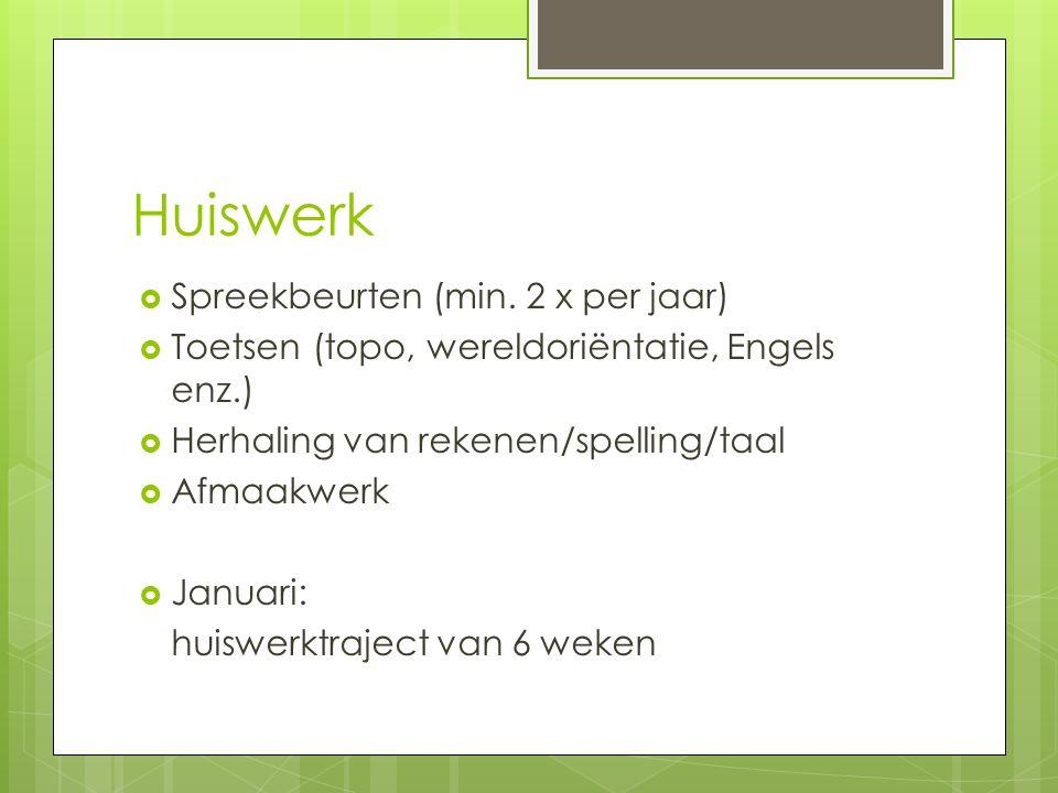 Huiswerk  Spreekbeurten (min. 2 x per jaar)  Toetsen (topo, wereldoriëntatie, Engels enz.)  Herhaling van rekenen/spelling/taal  Afmaakwerk  Janu