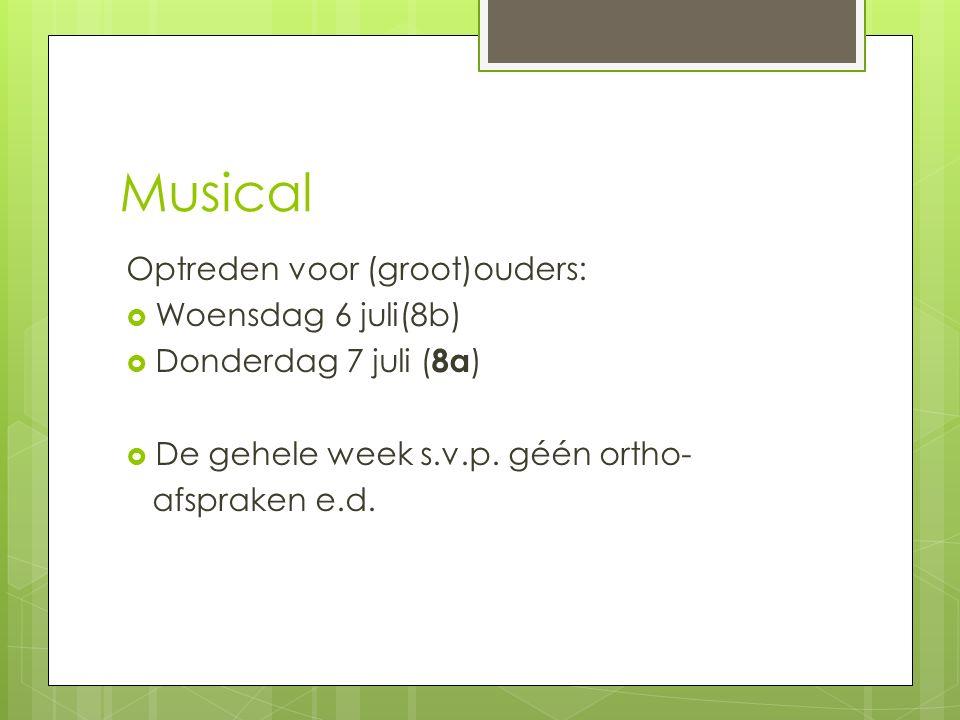 Musical Optreden voor (groot)ouders:  Woensdag 6 juli(8b)  Donderdag 7 juli ( 8a )  De gehele week s.v.p. géén ortho- afspraken e.d.