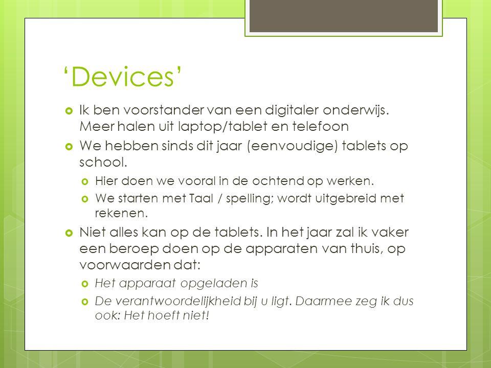 'Devices'  Ik ben voorstander van een digitaler onderwijs. Meer halen uit laptop/tablet en telefoon  We hebben sinds dit jaar (eenvoudige) tablets o