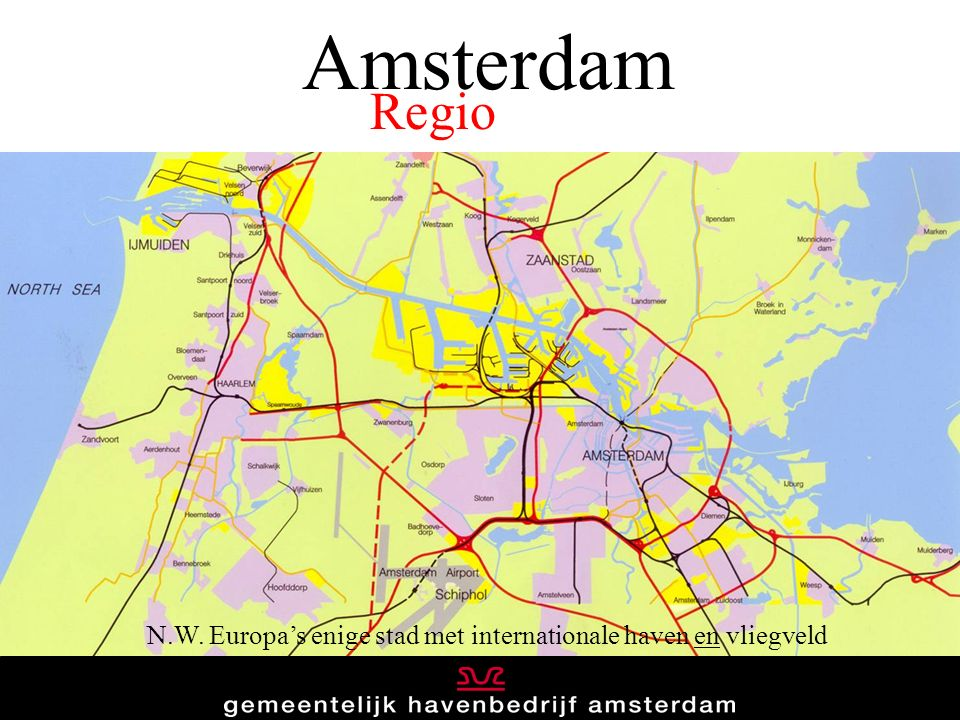 Amsterdam N.W. Europa's enige stad met internationale haven en vliegveld Regio
