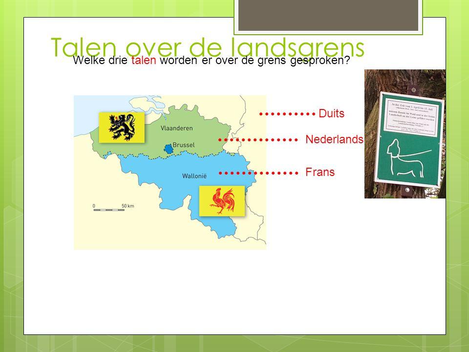 Talen over de landsgrens Nederlands Duits Frans Welke drie talen worden er over de grens gesproken?