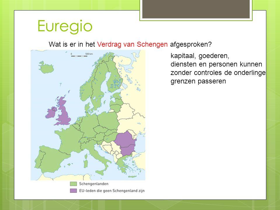 Euregio Wat is er in het Verdrag van Schengen afgesproken? kapitaal, goederen, diensten en personen kunnen zonder controles de onderlinge grenzen pass