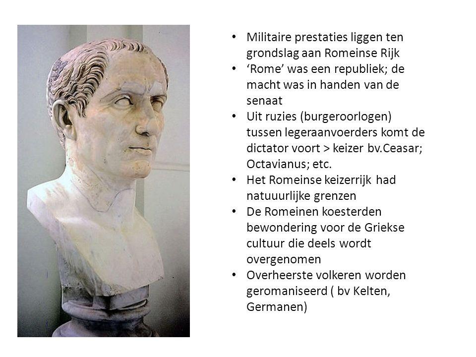 Militaire prestaties liggen ten grondslag aan Romeinse Rijk 'Rome' was een republiek; de macht was in handen van de senaat Uit ruzies (burgeroorlogen)