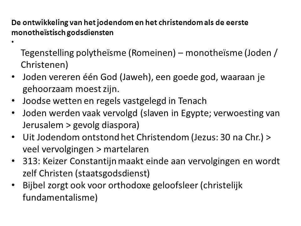 De ontwikkeling van het jodendom en het christendom als de eerste monotheïstisch godsdiensten Tegenstelling polytheïsme (Romeinen) – monotheïsme (Jode