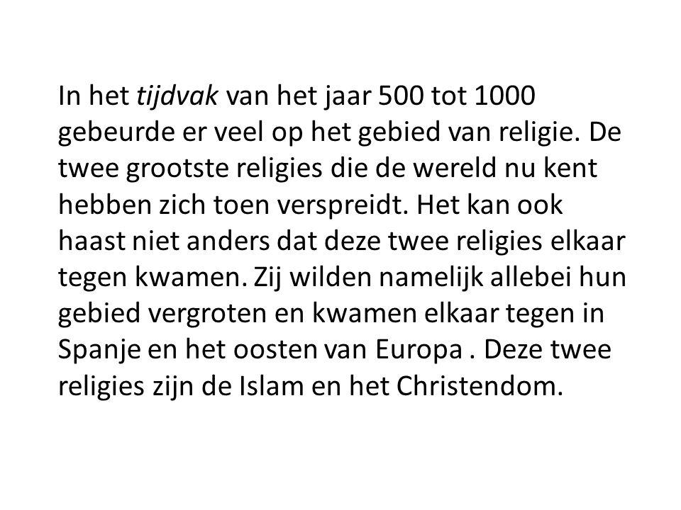 In het tijdvak van het jaar 500 tot 1000 gebeurde er veel op het gebied van religie. De twee grootste religies die de wereld nu kent hebben zich toen