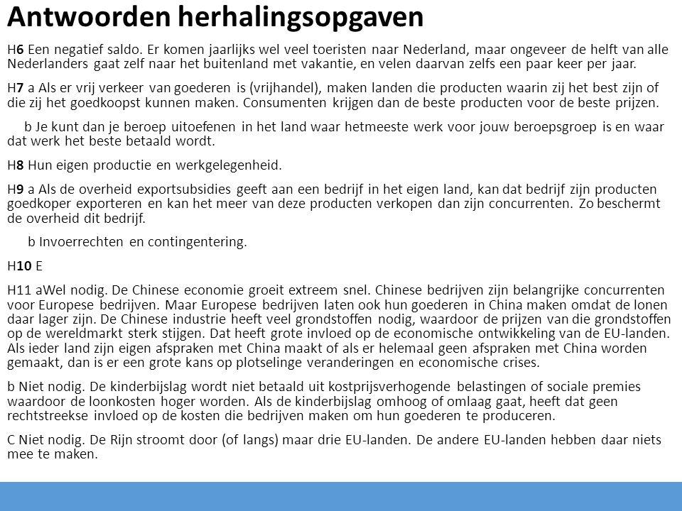 Antwoorden herhalingsopgaven H6 Een negatief saldo. Er komen jaarlijks wel veel toeristen naar Nederland, maar ongeveer de helft van alle Nederlanders