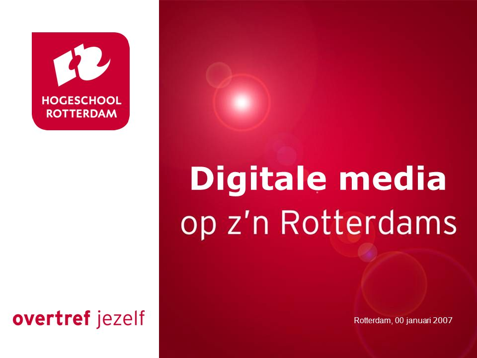 Presentatie titel Rotterdam, 00 januari 2007 Inleiding digitale media Rotterdam, 00 januari 2007