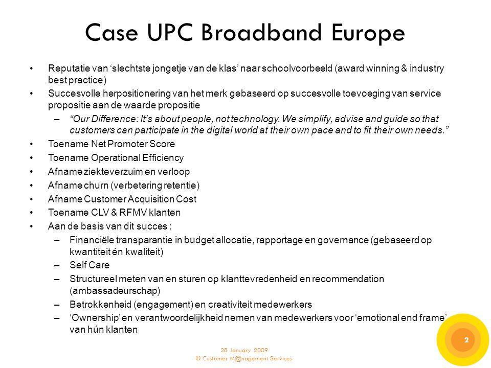 28 January 2009 © Customer M@nagement Services 2 2 Case UPC Broadband Europe Reputatie van 'slechtste jongetje van de klas' naar schoolvoorbeeld (awar