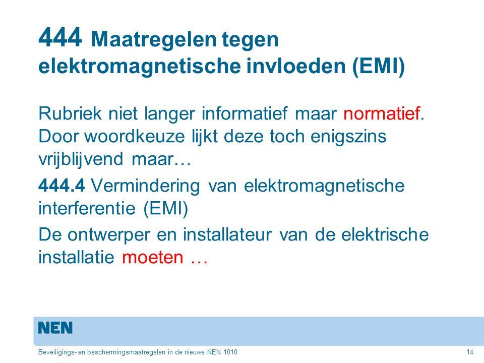 444 Maatregelen tegen elektromagnetische invloeden (EMI) Rubriek niet langer informatief maar normatief. Door woordkeuze lijkt deze toch enigszins vri