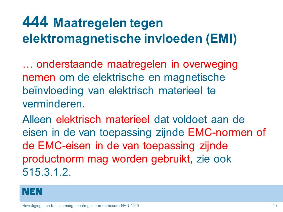 444 Maatregelen tegen elektromagnetische invloeden (EMI) … onderstaande maatregelen in overweging nemen om de elektrische en magnetische beïnvloeding van elektrisch materieel te verminderen.