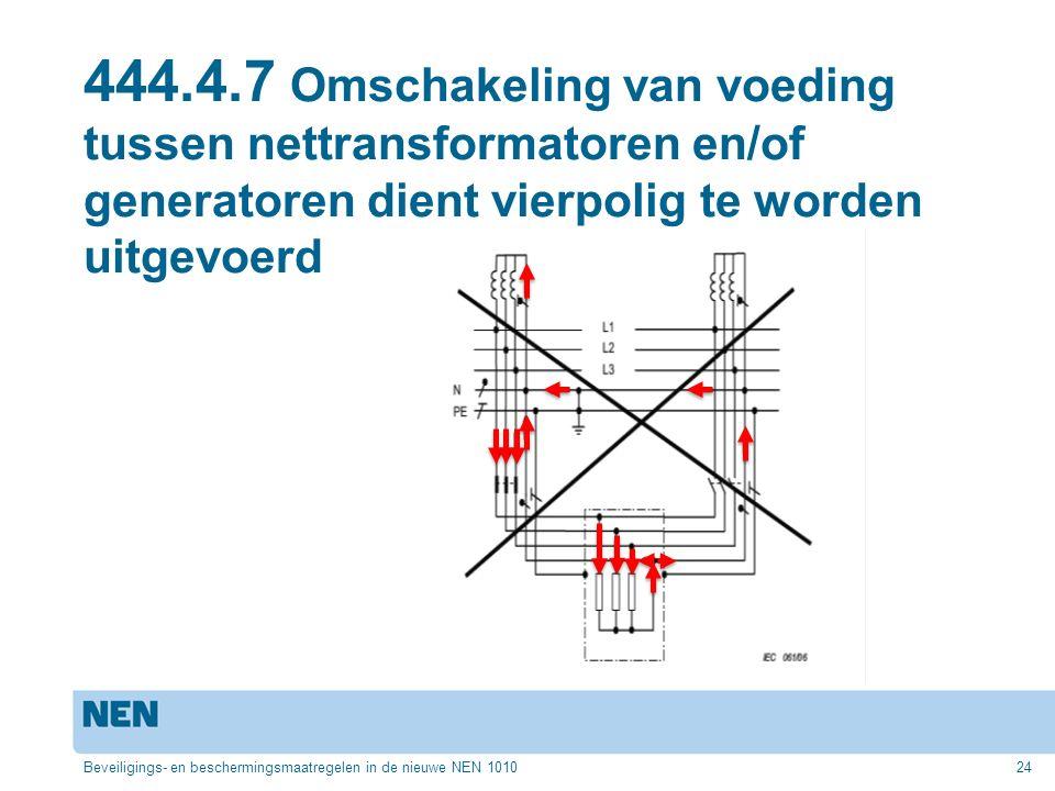 444.4.7 Omschakeling van voeding tussen nettransformatoren en/of generatoren dient vierpolig te worden uitgevoerd Beveiligings- en beschermingsmaatregelen in de nieuwe NEN 101024