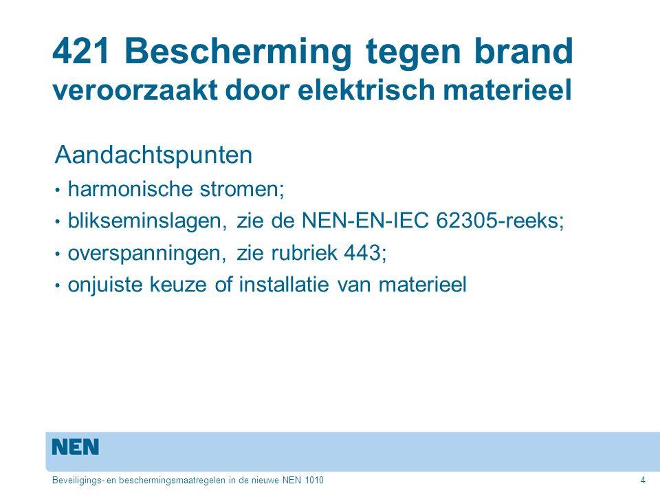 421 Bescherming tegen brand veroorzaakt door elektrisch materieel Aandachtspunten harmonische stromen; blikseminslagen, zie de NEN-EN-IEC 62305-reeks;