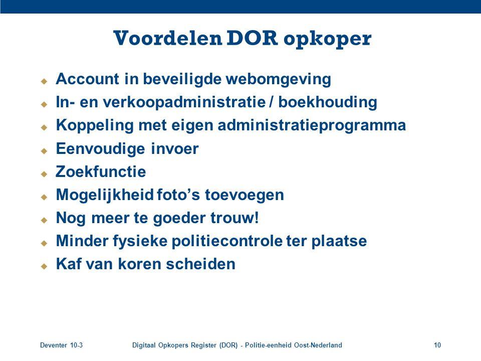 Deventer 10-3Digitaal Opkopers Register (DOR) - Politie-eenheid Oost-Nederland10 Voordelen DOR opkoper  Account in beveiligde webomgeving  In- en ve