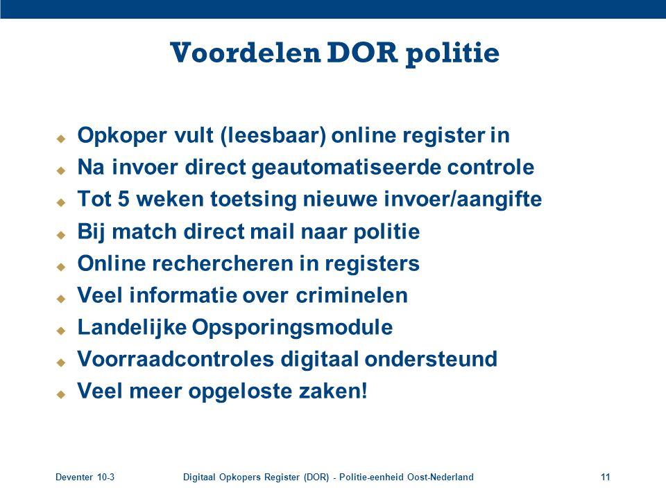Deventer 10-3Digitaal Opkopers Register (DOR) - Politie-eenheid Oost-Nederland11 Voordelen DOR politie  Opkoper vult (leesbaar) online register in 