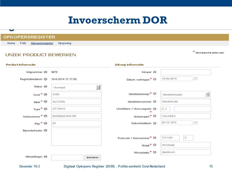 Deventer 10-3Digitaal Opkopers Register (DOR) - Politie-eenheid Oost-Nederland15 Invoerscherm DOR