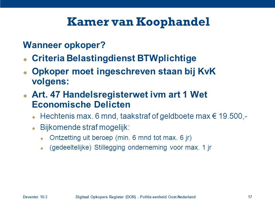 Deventer 10-3Digitaal Opkopers Register (DOR) - Politie-eenheid Oost-Nederland17 Kamer van Koophandel Wanneer opkoper?  Criteria Belastingdienst BTWp