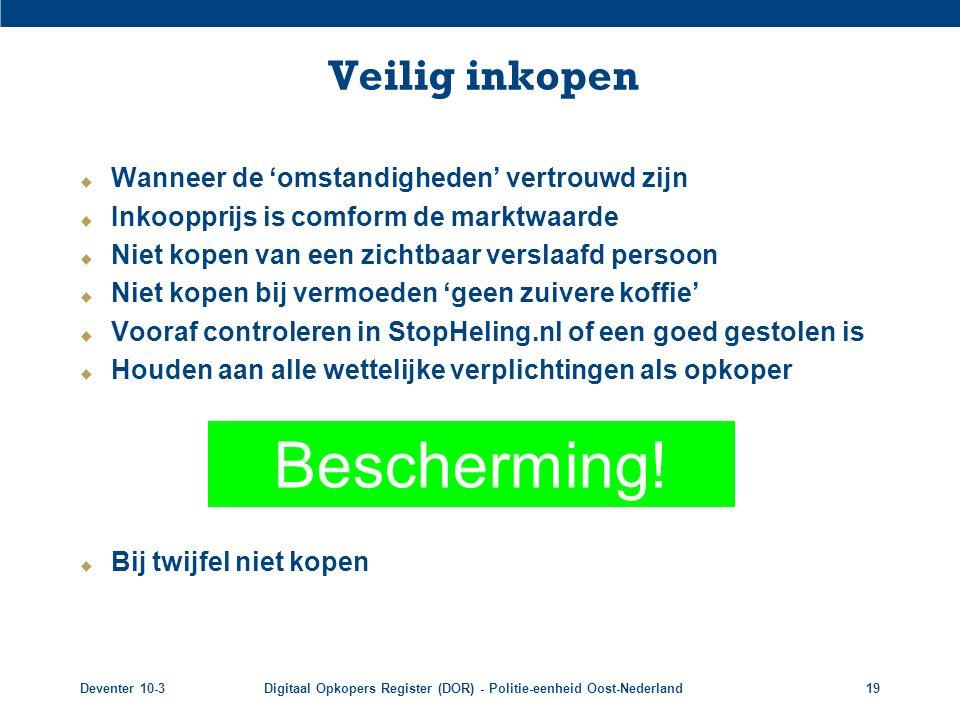Deventer 10-3Digitaal Opkopers Register (DOR) - Politie-eenheid Oost-Nederland19 Veilig inkopen  Wanneer de 'omstandigheden' vertrouwd zijn  Inkoopp