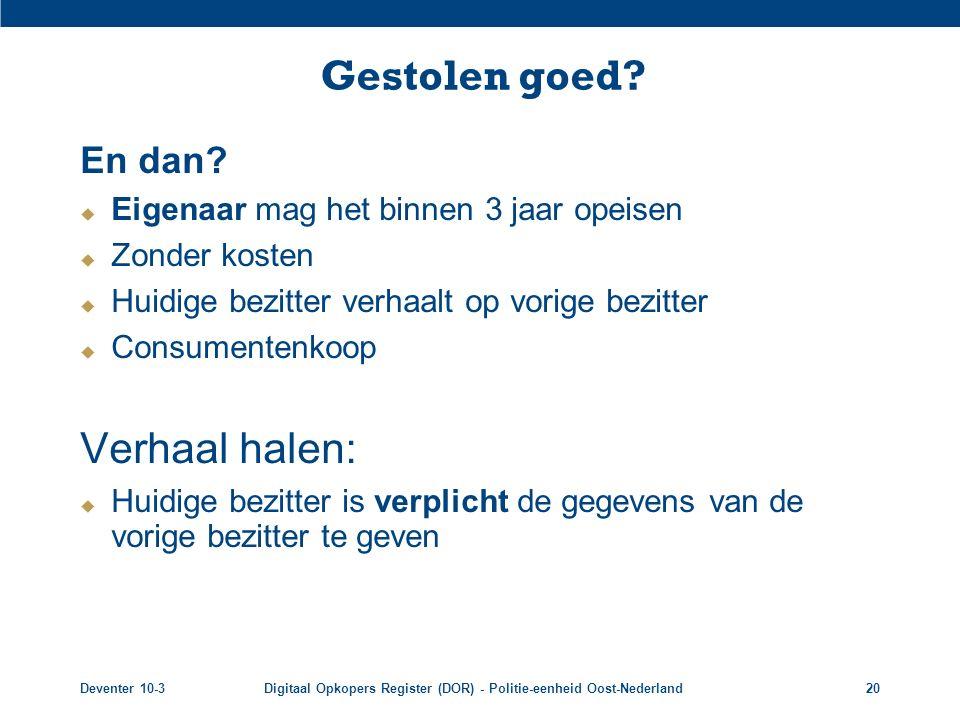 Deventer 10-3Digitaal Opkopers Register (DOR) - Politie-eenheid Oost-Nederland20 Gestolen goed? En dan?  Eigenaar mag het binnen 3 jaar opeisen  Zon