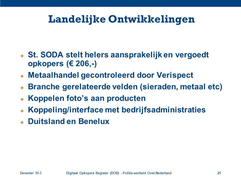 Deventer 10-3Digitaal Opkopers Register (DOR) - Politie-eenheid Oost-Nederland25 Landelijke Ontwikkelingen  St. SODA stelt helers aansprakelijk en ve
