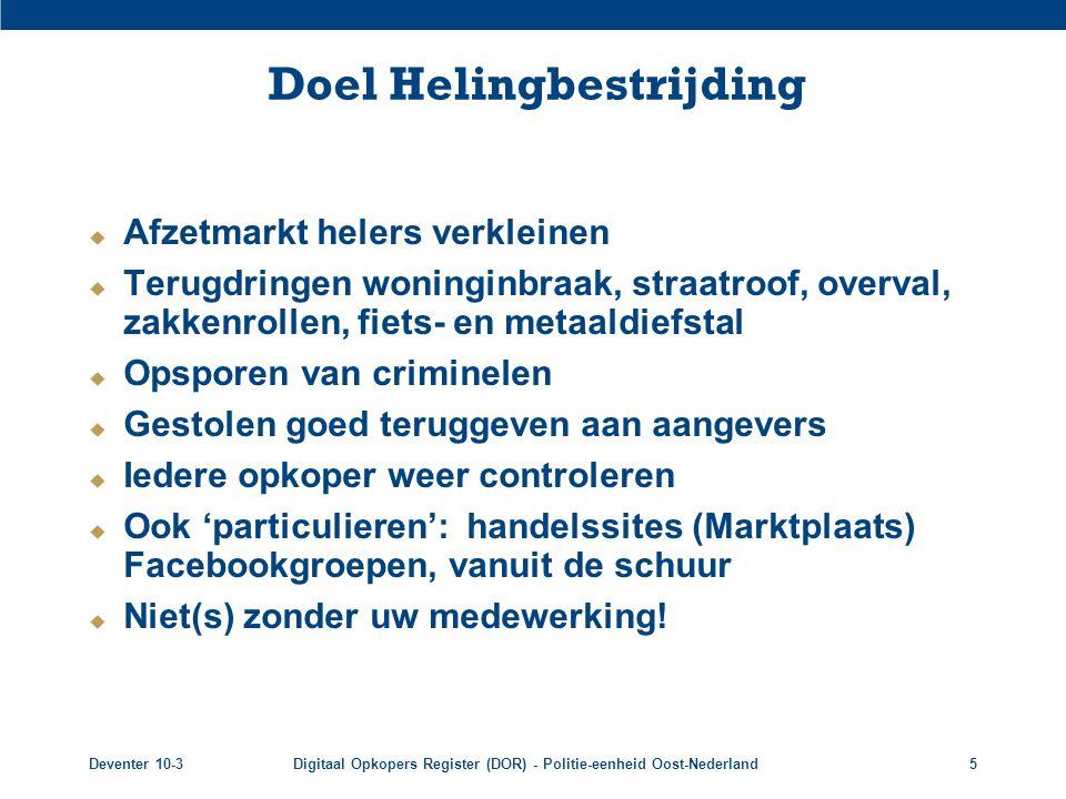 Deventer 10-3Digitaal Opkopers Register (DOR) - Politie-eenheid Oost-Nederland5 Doel Helingbestrijding  Afzetmarkt helers verkleinen  Terugdringen w