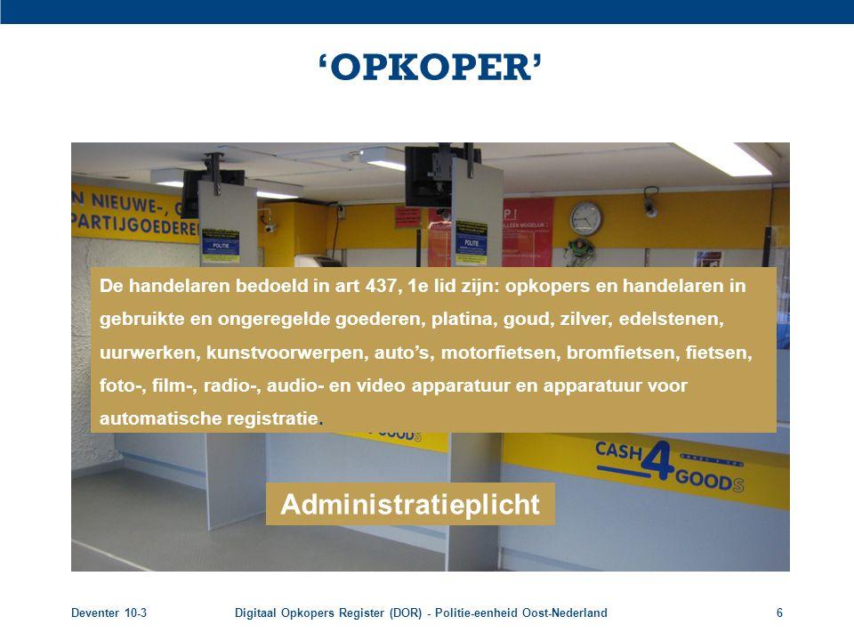 Deventer 10-3Digitaal Opkopers Register (DOR) - Politie-eenheid Oost-Nederland6 'OPKOPER' De handelaren bedoeld in art 437, 1e lid zijn: opkopers en h