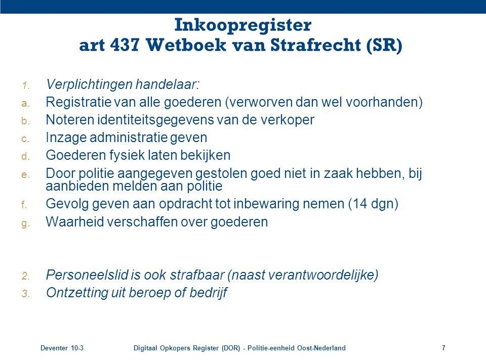 Deventer 10-3Digitaal Opkopers Register (DOR) - Politie-eenheid Oost-Nederland7 Inkoopregister art 437 Wetboek van Strafrecht (SR) 1. Verplichtingen h