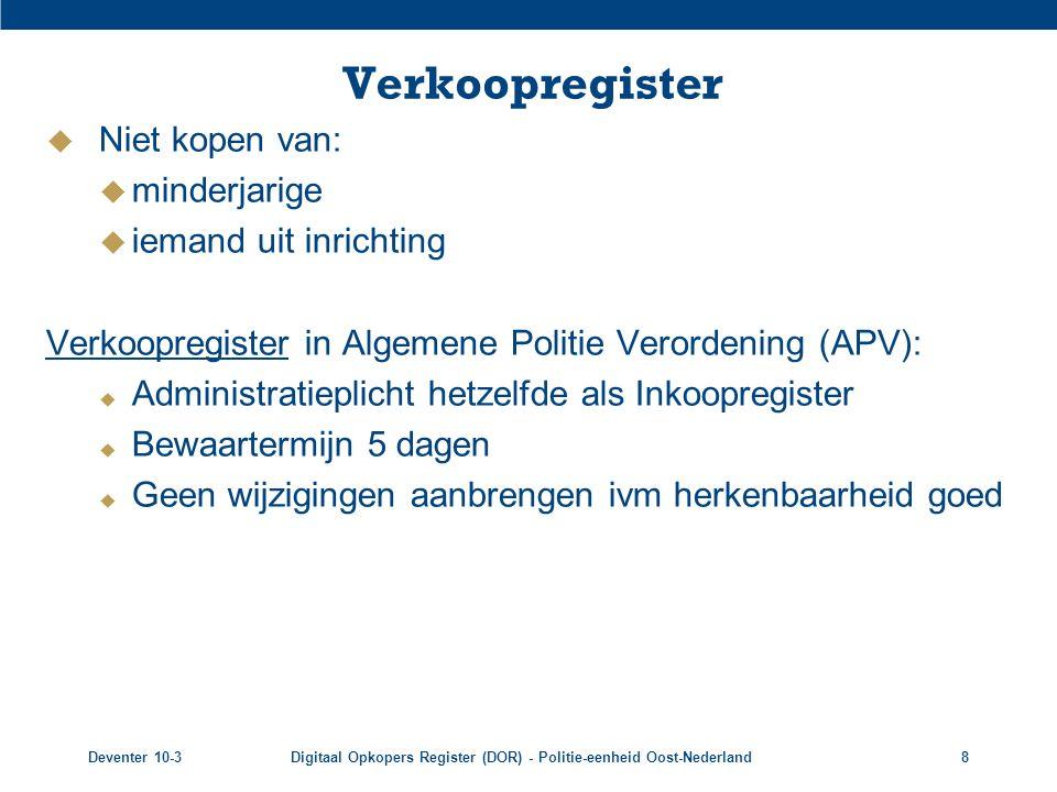 Deventer 10-3Digitaal Opkopers Register (DOR) - Politie-eenheid Oost-Nederland8 Verkoopregister  Niet kopen van:  minderjarige  iemand uit inrichti