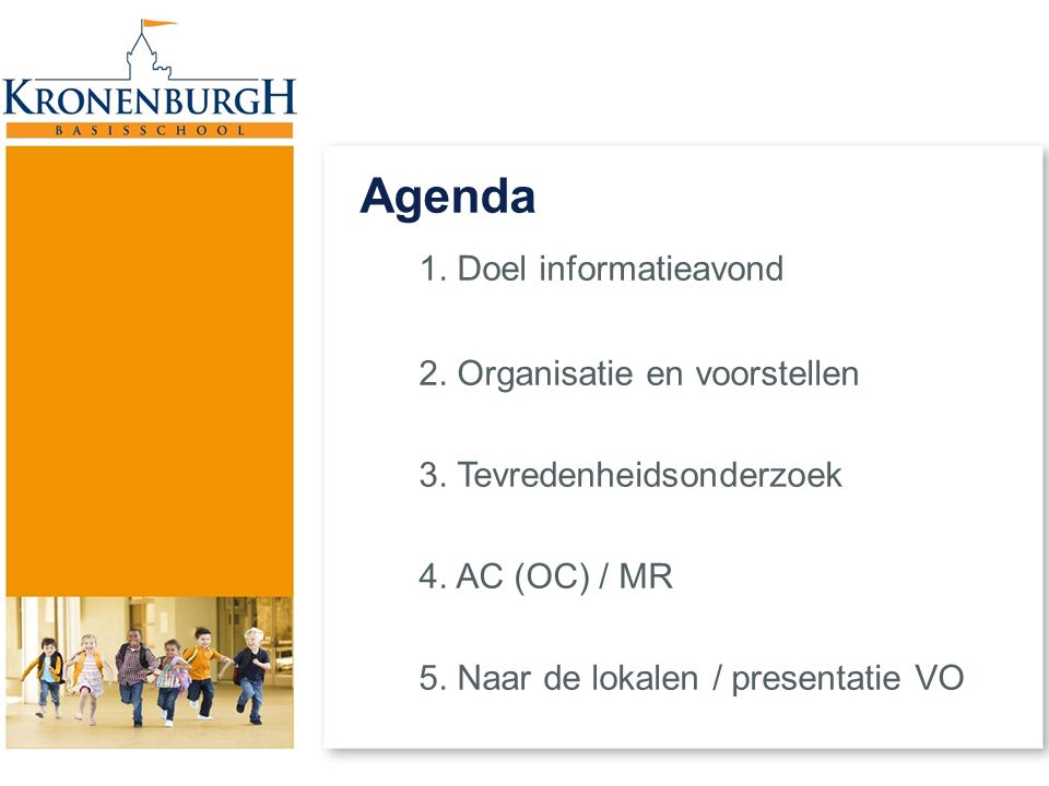 Agenda 1. Doel informatieavond 2. Organisatie en voorstellen 3. Tevredenheidsonderzoek 4. AC (OC) / MR 5. Naar de lokalen / presentatie VO