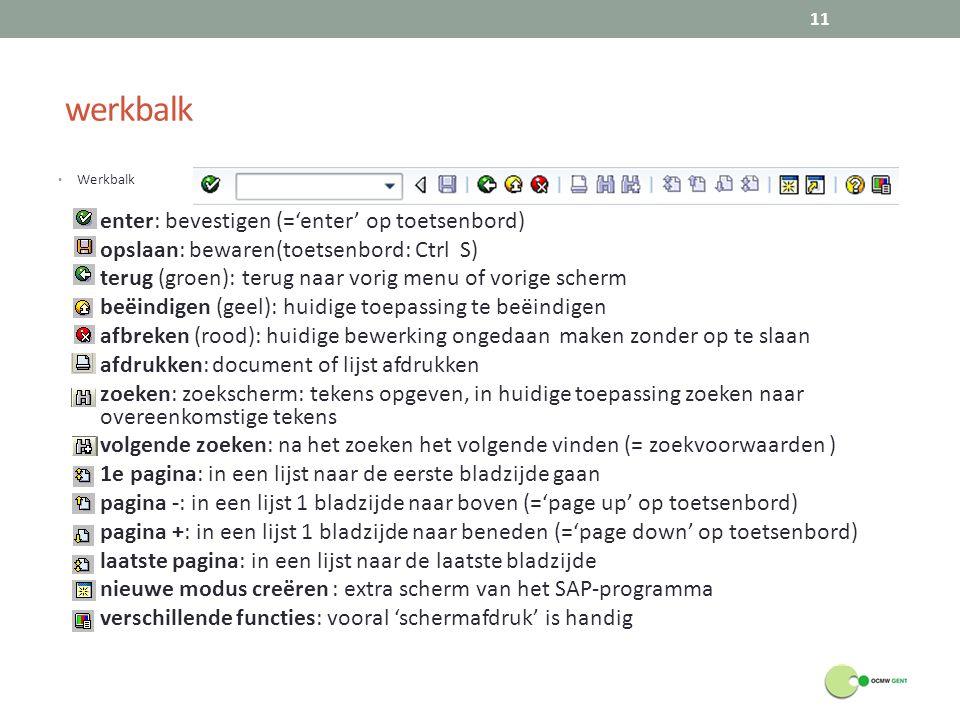 werkbalk Werkbalk enter: bevestigen (='enter' op toetsenbord) opslaan: bewaren(toetsenbord: Ctrl S) terug (groen): terug naar vorig menu of vorige sch