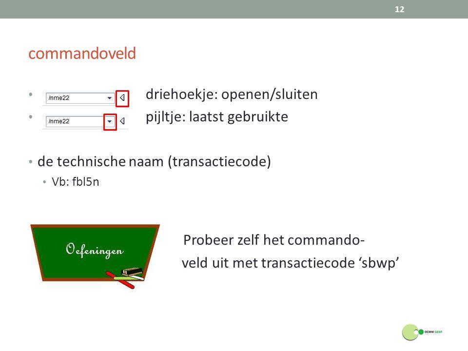 commandoveld driehoekje: openen/sluiten pijltje: laatst gebruikte de technische naam (transactiecode) Vb: fbl5n Probeer zelf het commando- veld uit me