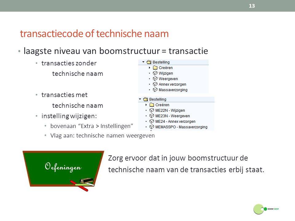 transactiecode of technische naam laagste niveau van boomstructuur = transactie transacties zonder technische naam transacties met technische naam ins