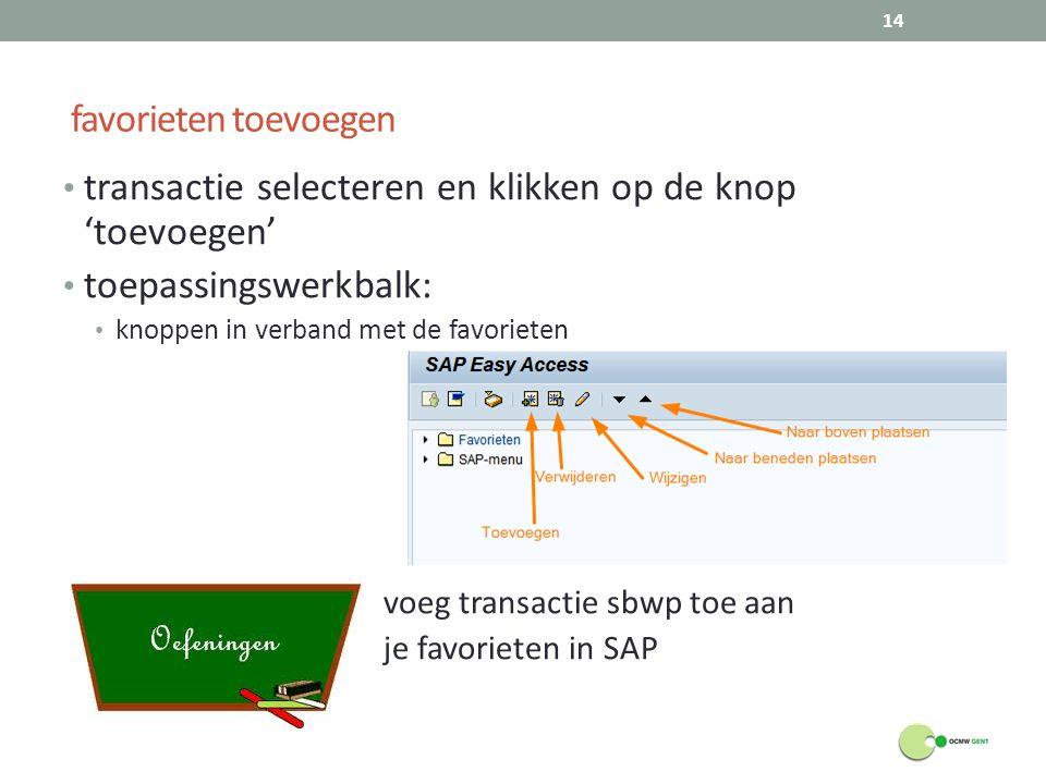 favorieten toevoegen transactie selecteren en klikken op de knop 'toevoegen' toepassingswerkbalk: knoppen in verband met de favorieten voeg transactie
