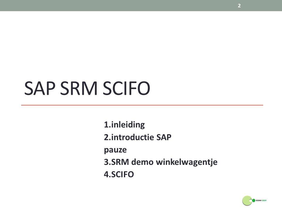 SAP SRM SCIFOMAAT 1.inleiding 2.introductie SAP pauze 3.SRM demo winkelwagentje 4.SCIFO 2
