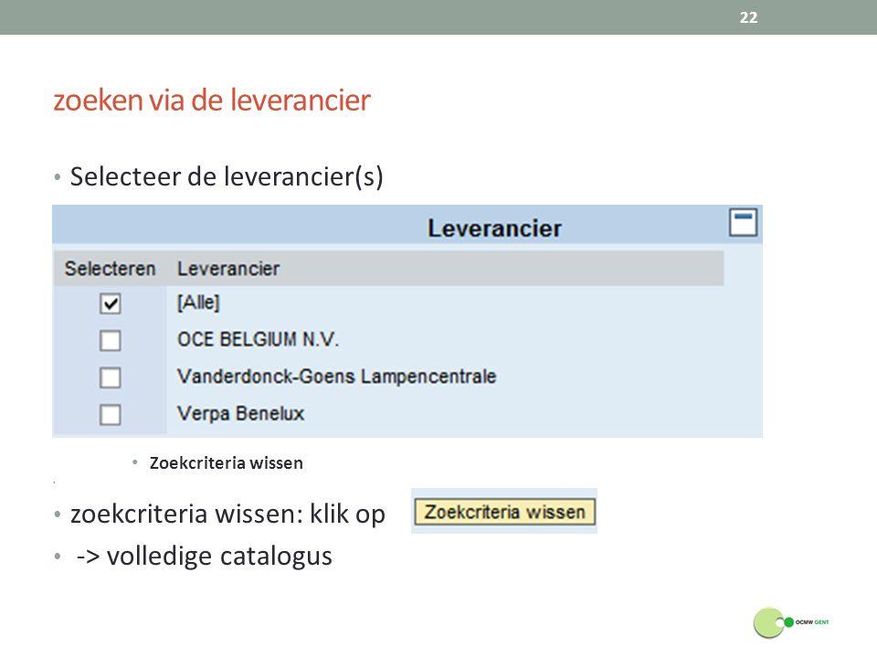 zoeken via de leverancier Selecteer de leverancier(s) Zoekcriteria wissen zoekcriteria wissen: klik op -> volledige catalogus 22